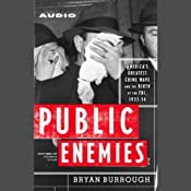Public Enemies: America's Greatest Crime Wave and the Birth of the FBI, 1933-34 | [Bryan Burrough]