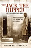 The Jack the Ripper Location Photographs: Dutfield's Yard and the Whitby Collection (English Edition)
