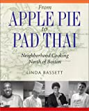 img - for From Apple Pie to Pad Thai: Neighborhood Cooking North of Boston book / textbook / text book