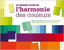 Le grand livre de l 39 harmonie des couleurs - Harmonie des couleurs en peinture ...