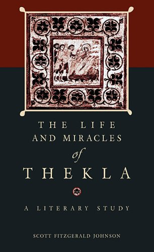 The <i>Life and Miracles</i> of Thekla: A Literary Study (Hellenic Studies Series), Scott Fitzgerald Johnson