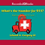 What's the Number for 911?: America's Wackiest 911 Calls | Leland Gregory
