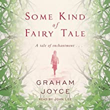 Some Kind of Fairy Tale (       UNABRIDGED) by Graham Joyce Narrated by John Lee