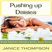 Pushing Up Daisies: Bridal Mayhem Mysteries Book 3 | Janice Thompson