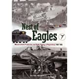 Nest of Eagles: Messerschmitt Production and Flight-testing at Regensburg 1936-1945by Peter Schmoll
