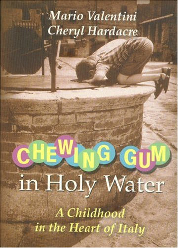 Chewing Gum in Holy Water: A Childhood in the Heart of Italy, Mario Valentini, Cheryl Hardacre