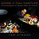 Kings in Their Castles: Photographs of Queer Men at Home ~ T. Atwood