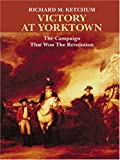 Victory At Yorktown: The Campaign That Won The Revolution (0786272880) by Richard M. Ketchum