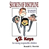 Secrets of discipline: 12 keys for raising responsible childrenby Ronald G Morrish