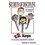 Secrets of discipline: 12 keys for raising responsible childrenby Ronald G Morrish