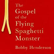 The Gospel of the Flying Spaghetti Monster | [Bobby Henderson]
