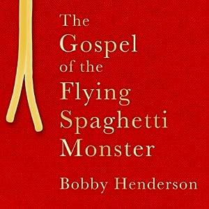 The Gospel of the Flying Spaghetti Monster | [Bobby Henderson]