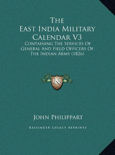 The East India Military Calendar V3: Containing the Services of General and Field Officers of the Indian Army (1826)