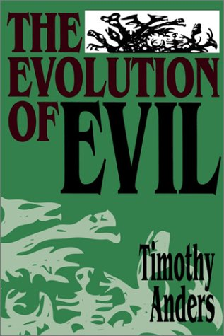 The Evolution of Evil: An Inquiry into the Ultimate Origins of Human Suffering