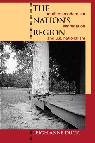 The Nation's Region: Southern Modernism, Segregation, and U.S. Nationalism (The New Southern Studies)