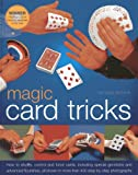 Magic Card Tricks: How to shuffle, control and force cards, including gimmicks and advanced flourishes, all shown in more than 450 step-by-step photographs