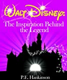 Walt Disney: The Inspiration Behind the Legend