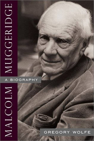 Malcolm Muggeridge: A Biography, Gregory Wolfe