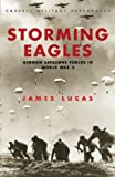 Cassell Military Classics: Storming Eagles: German Airborne Forces in World War II (0304358541) by James Lucas