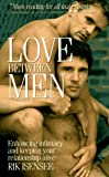 img - for Love Between Men: Enhancing Intimacy and Keeping Your Relationship Alive book / textbook / text book