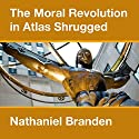 The Moral Revolution in Atlas Shrugged Audiobook by Nathaniel Branden Narrated by Scott R. Smith