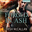 Forged in Ash: A Red-Hot SEALs Novel, Book 2 (       UNABRIDGED) by Trish McCallan Narrated by Luke Daniels