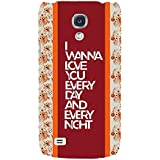 For Samsung Galaxy S4 I9500 :: Samsung I9500 Galaxy S4 :: Samsung I9505 Galaxy S4 :: Samsung Galaxy S4 Value Edition I9515 I9505G I Wanna Love You Every Day And Every Night ( I Wanna Love You Every Day And Every Night, Good Quotes, Pattern ) Printed Desig