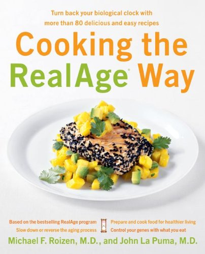Cooking the RealAge Way: Turn Back Your Biological Clock with More Than 80 Delicious and Easy Recipes PDF