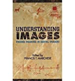img - for [(Understanding Images: Finding Meaning in Digital Imagery )] [Author: Francis T. Marchese] [Dec-2011] book / textbook / text book
