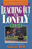 Reaching Out to Lonely Kids: A Guide to Surviving and Loving the Children in Your Neighborhood (0310405416) by Bell, Valerie