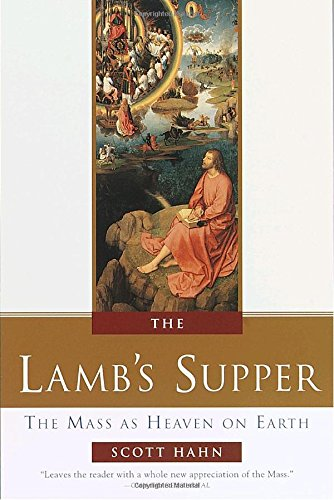 The Lamb's Supper: Experiencing the Mass: The Mass as Heaven on Earth