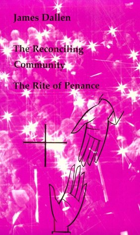 The Reconciling Community: The Rite of Penance (Studies in the Reformed Rites of the Church), JAMES DALLEN