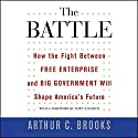 The Battle: How the Fight Between Free Enterprise and Big Government Will Shape America's Future Audiobook by Arthur C. Brooks Narrated by Arthur C. Brooks