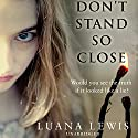 Don't Stand So Close Audiobook by Luana Lewis Narrated by Julia Barrie