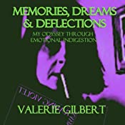 Memories, Dreams & Deflections: My Odyssey Through Emotional Indigestion | [Valerie Gilbert]