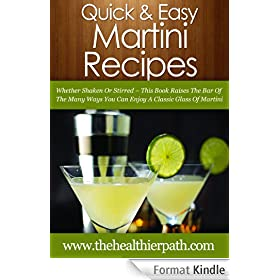 Martini Recipes: Whether Shaken Or Stirred-This Book Raises The Bar Of The Many Ways You Can Enjoy A Classic Glass Of Martini. (Quick & Easy Recipes) (English Edition)