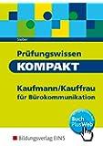 Prüfungswissen kompakt: Kaufmann/Kauffrau für Bürokommunikation