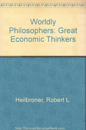 The worldly philosophers: The great economic thinkers