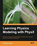 Learning Physics Modeling with PhysX by Kumar, Krishna (2013) Paperback