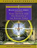 Roger Lancelyn Green King Arthur and His Knights of the Round Table (Puffin Classics)