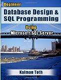 Kalman Toth Beginner Database Design & SQL Programming Using Microsoft SQL Server