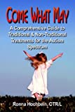 Come What May: A Comprehensive Guide to Traditional And Non-traditional Treatments for the Autism Spectrum