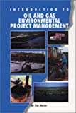 Introduction to Oil and Gas Environmental Project Management