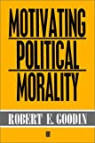 Motivating Political Morality (1557863326) by Goodin, Robert E.