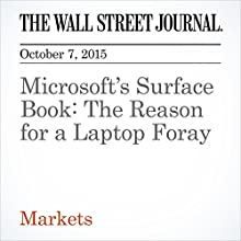 Microsoft's Surface Book: The Reason for a Laptop Foray (       UNABRIDGED) by Dan Gallagher Narrated by Aexander Quincy
