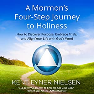 A Mormon's Four-Step Journey to Holiness Audiobook