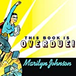 This Book Is Overdue!: How Librarians and Cybrarians Can Save Us All | Marilyn Johnson