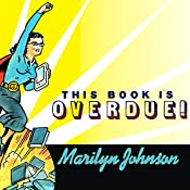 This Book Is Overdue!: How Librarians and Cybrarians Can Save Us All | [Marilyn Johnson]