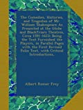 The Comedies, Histories, and Tragedies of Mr. William Shakespeare As Presented at the Globe and Blackfriars Theatres, Circa 1591-1623: Being the Text ... Folio Text, with Critical Introductions,