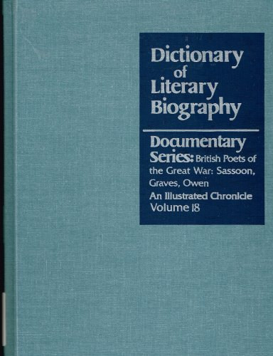 Dictionary of Literary Biography Documentary Series: British Poets of the Great War: Documentary Series v. 18
